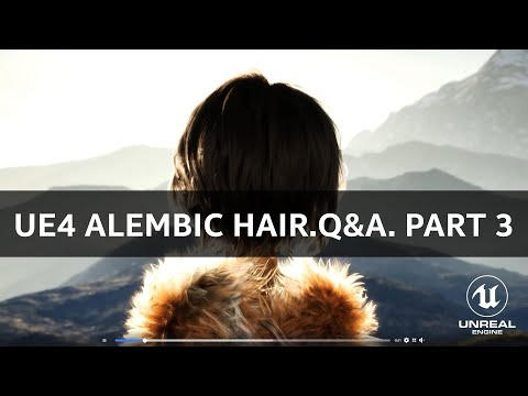 Unreal Engine 4.26. Alembic Hair. Q&A Part 3. Official answers from the community.