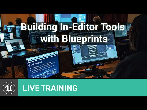 Building In-Editor Tools with Blueprints   Unreal Educator Livestream
