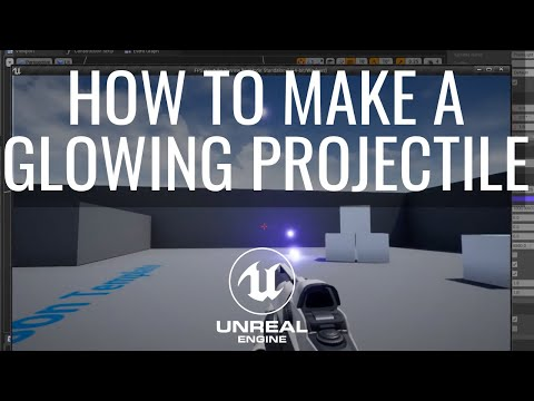 How To Make A Glowing Projectile In Unreal Engine Tutorial
