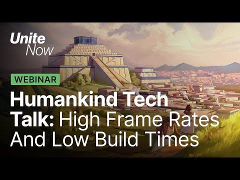 Humankind: How to achieve high frame rates and low build times | Unite Now 2020