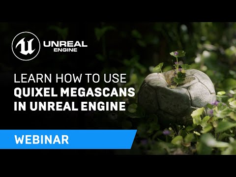 Unreal Engine and Quixel: pushing the boundaries of 3D | Webinar | Unreal Engine
