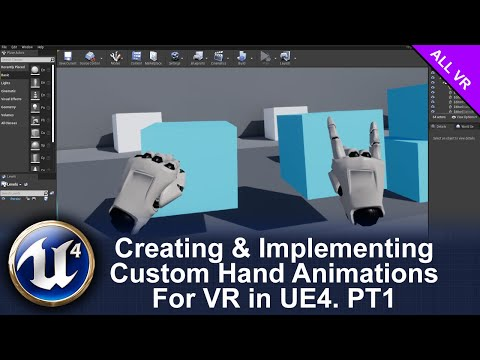 Creating & Implementing Custom Hand Animations For VR in UE4 | Part 1