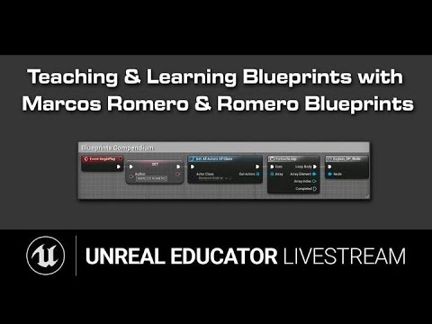Teaching & Learning Blueprints with Marcos Romero | Unreal Educator Livestream Series