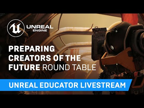 Preparing Creators of the Future Round Table | Educator Livestream | Unreal Engine