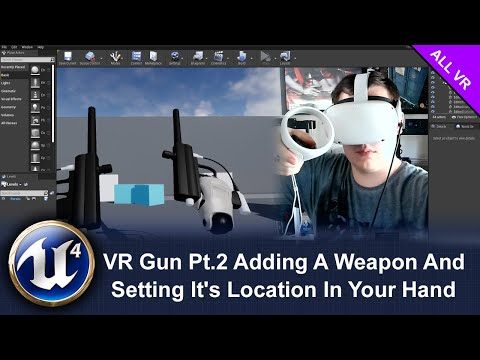 VR Gun Pt 2 Adding A Weapon And Setting It's Location In Your Hand