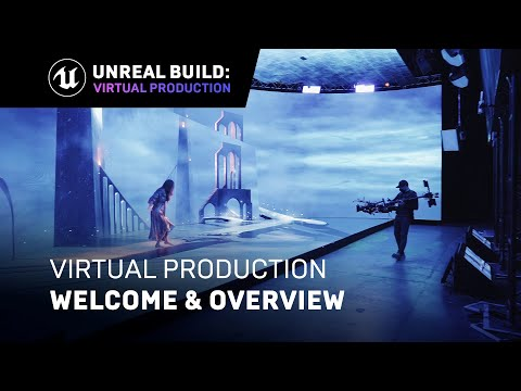 Unreal Build: Virtual Production Welcome & Overview