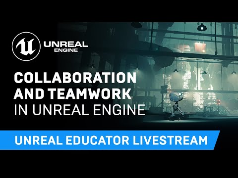 Collaboration and Teamwork in Unreal Engine | Unreal Educator Livestream Series